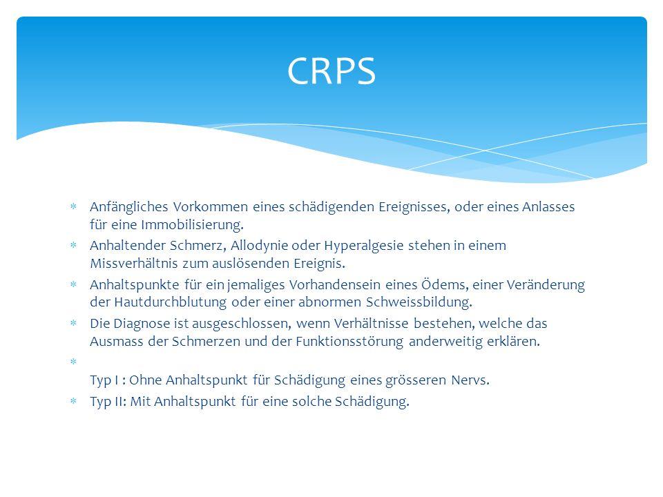 CRPS Anfängliches Vorkommen eines schädigenden Ereignisses, oder eines Anlasses für eine Immobilisierung.