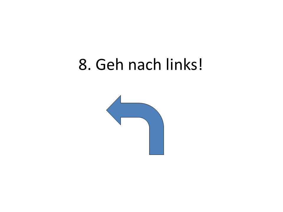 8. Geh nach links!