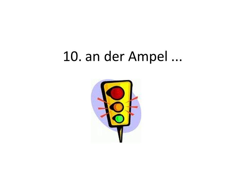 10. an der Ampel ...