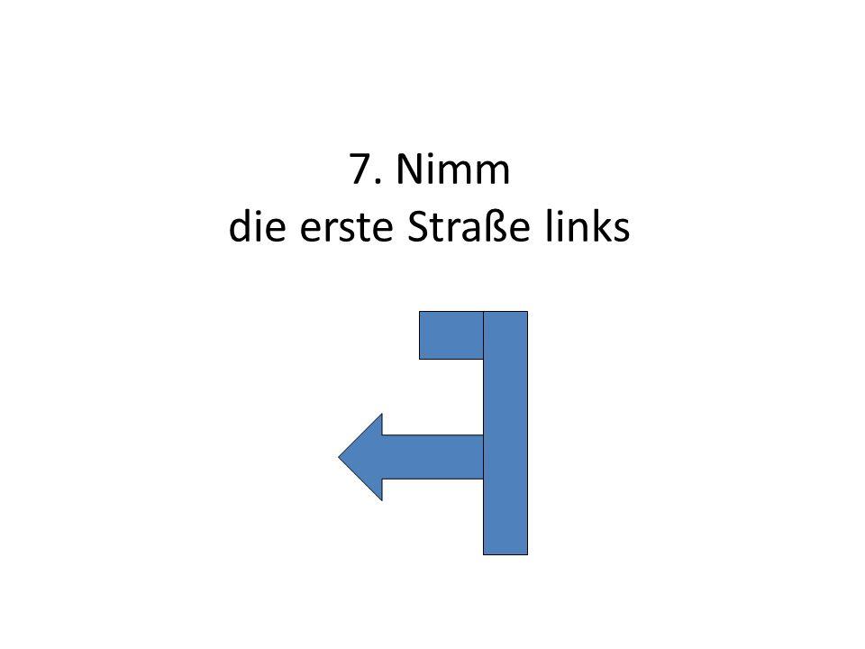 7. Nimm die erste Straße links