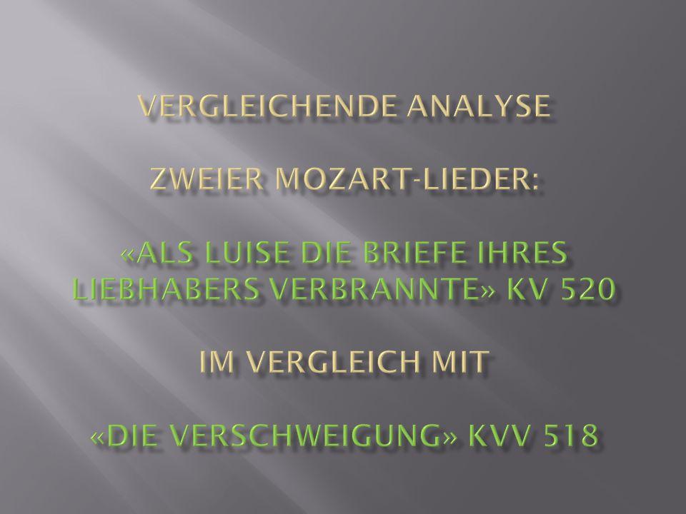 Vergleichende analyse zweier MOZART-Lieder: «Als Luise die Briefe ihres Liebhabers verbrannte» KV 520 im Vergleich mit «Die Verschweigung» KVV 518