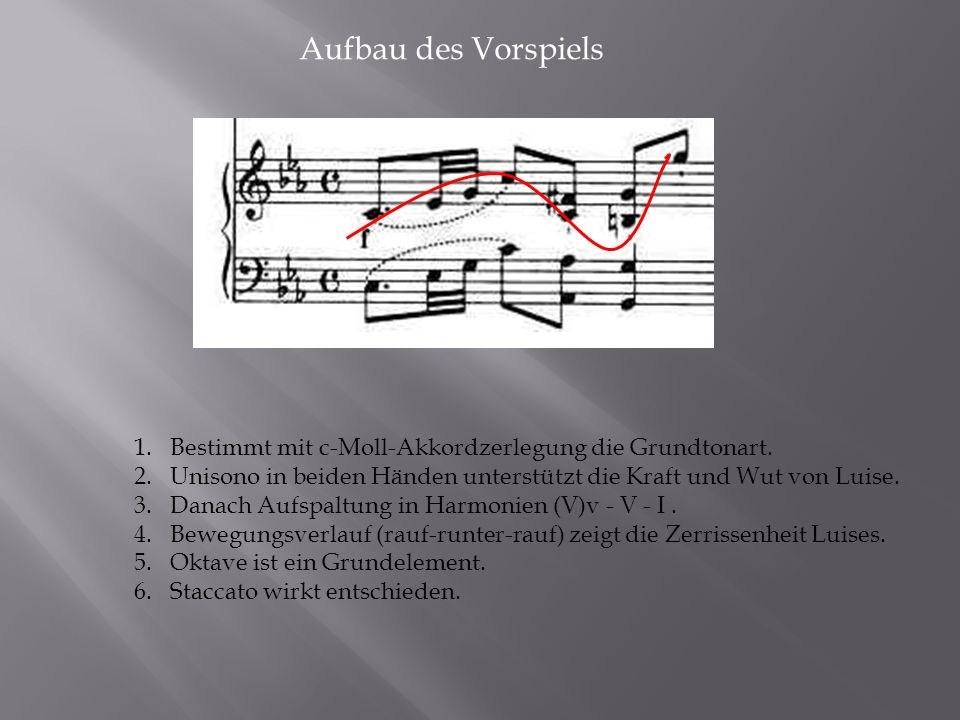 Aufbau des Vorspiels Bestimmt mit c-Moll-Akkordzerlegung die Grundtonart. Unisono in beiden Händen unterstützt die Kraft und Wut von Luise.