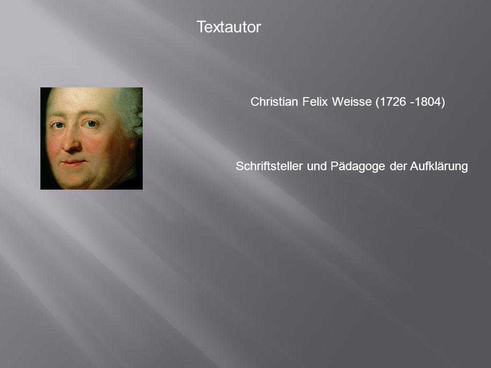 Textautor Christian Felix Weisse (1726 -1804)