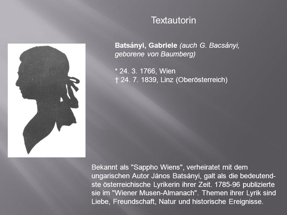 Textautorin Batsányi, Gabriele (auch G. Bacsányi, geborene von Baumberg) * 24. 3. 1766, Wien. † 24. 7. 1839, Linz (Oberösterreich)