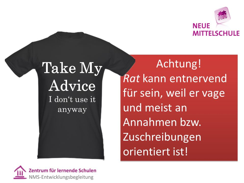 Take My Advice I don't use it anyway. Achtung!
