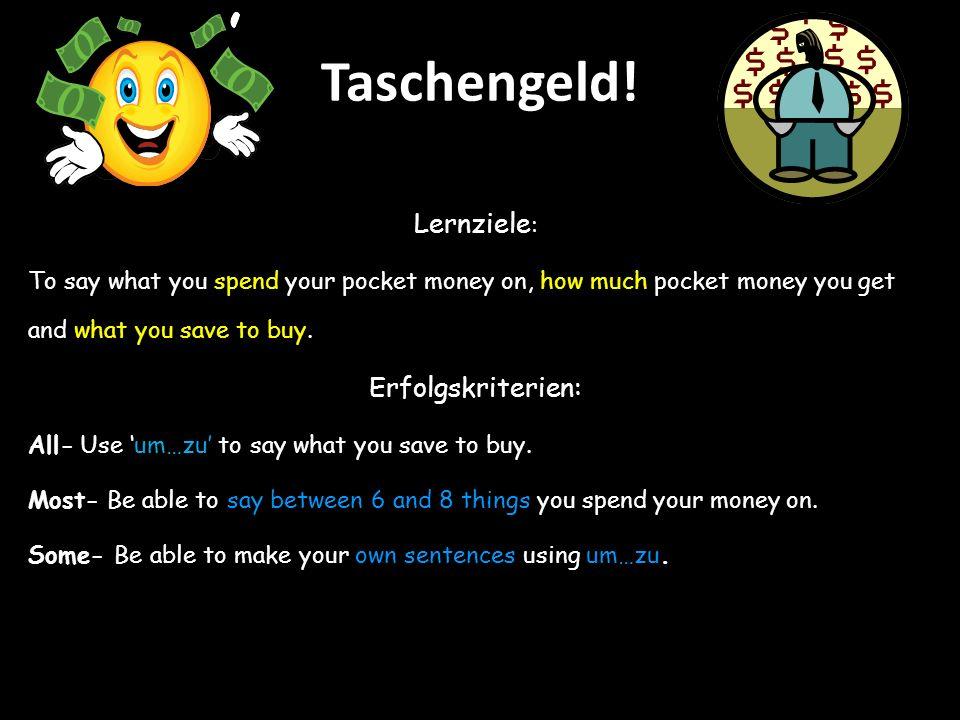 Taschengeld! Lernziele: Erfolgskriterien: