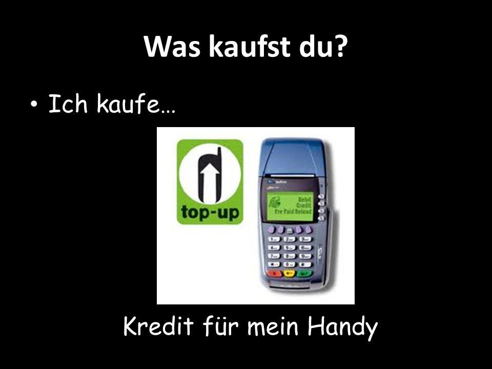 Was kaufst du Ich kaufe… Kredit für mein Handy