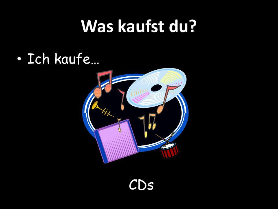 Was kaufst du Ich kaufe… CDs