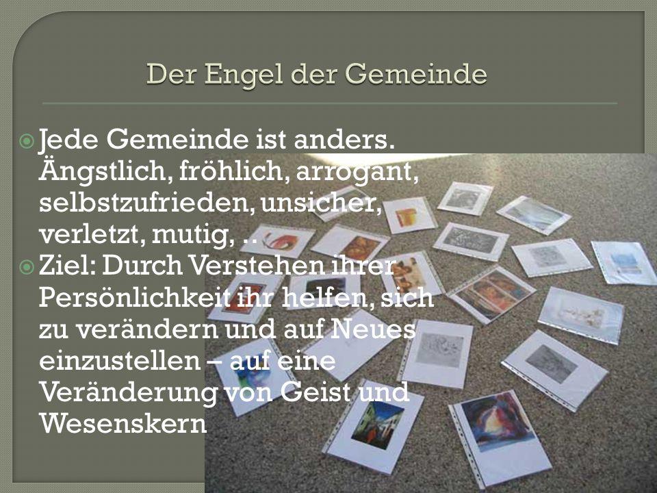 Der Engel der Gemeinde Jede Gemeinde ist anders. Ängstlich, fröhlich, arrogant, selbstzufrieden, unsicher, verletzt, mutig, ..