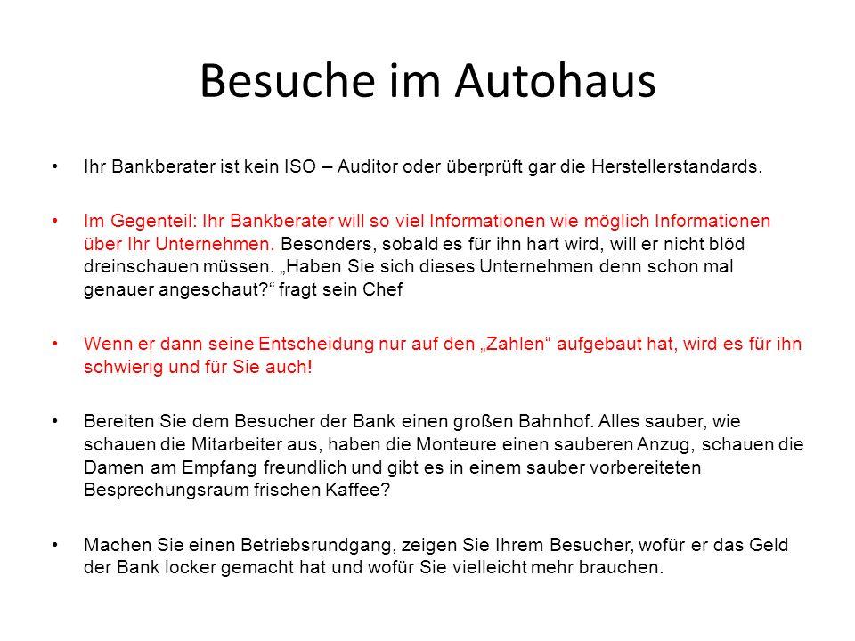 Besuche im Autohaus Ihr Bankberater ist kein ISO – Auditor oder überprüft gar die Herstellerstandards.