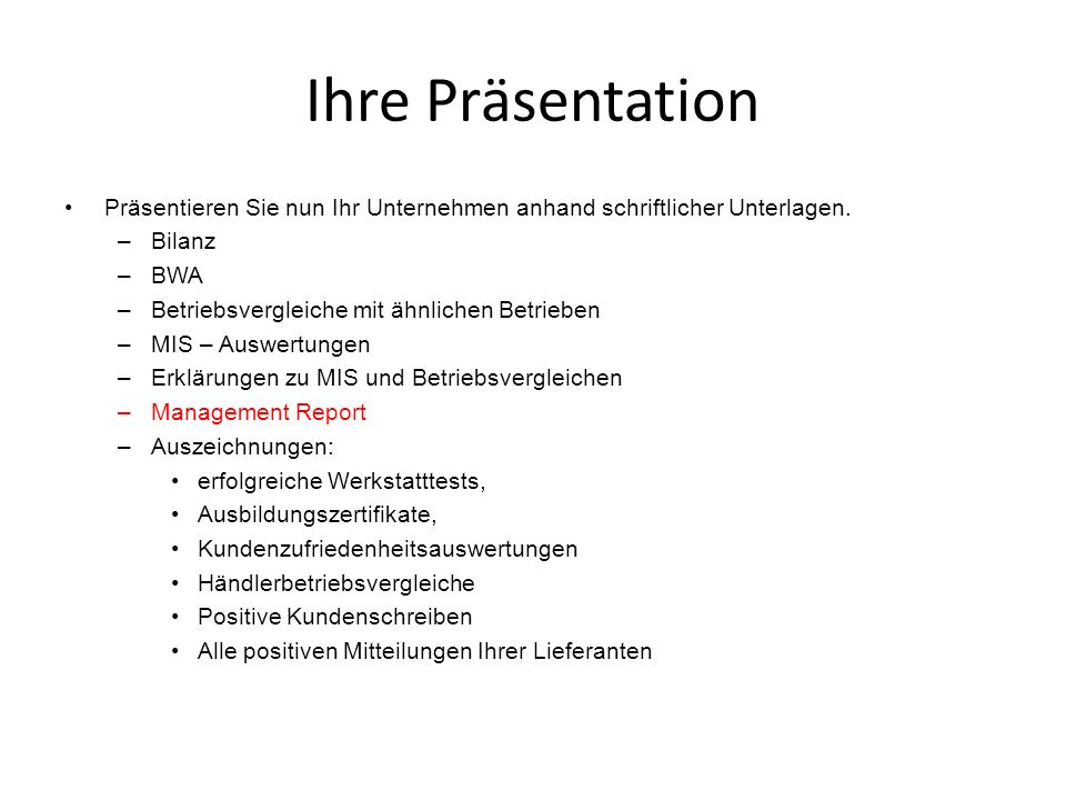 Ihre Präsentation Präsentieren Sie nun Ihr Unternehmen anhand schriftlicher Unterlagen. Bilanz. BWA.