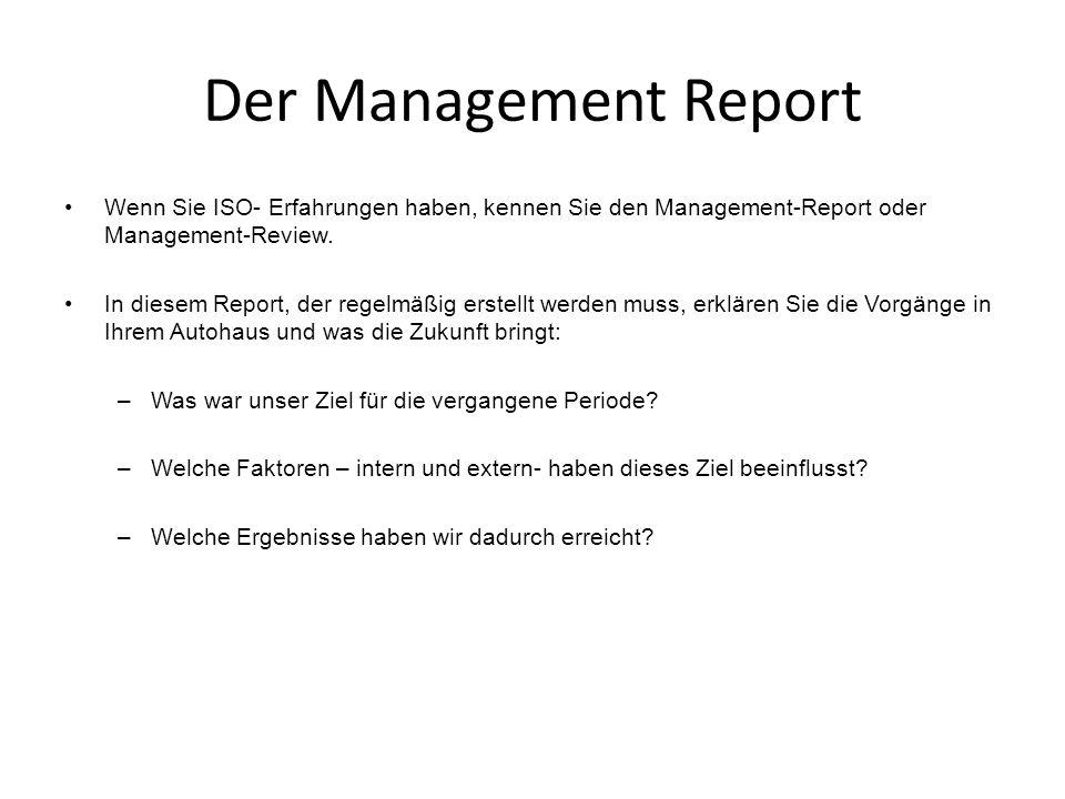 Der Management Report Wenn Sie ISO- Erfahrungen haben, kennen Sie den Management-Report oder Management-Review.