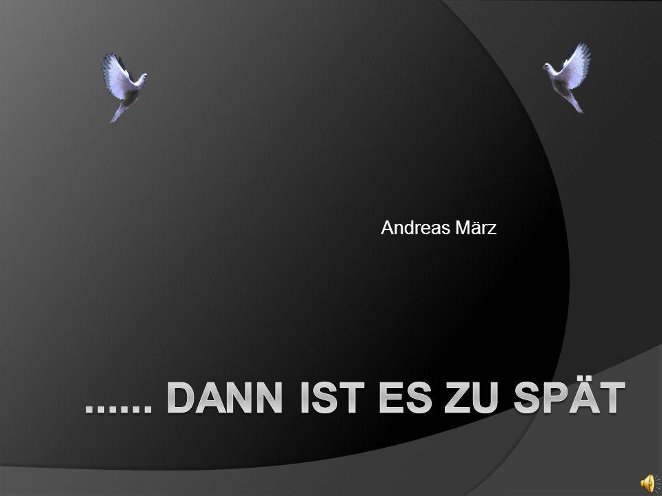 Andreas März ...... dann ist es zu spät