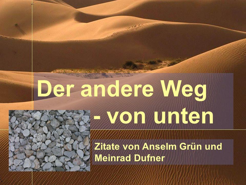Der andere Weg - von unten Zitate von Anselm Grün und Meinrad Dufner