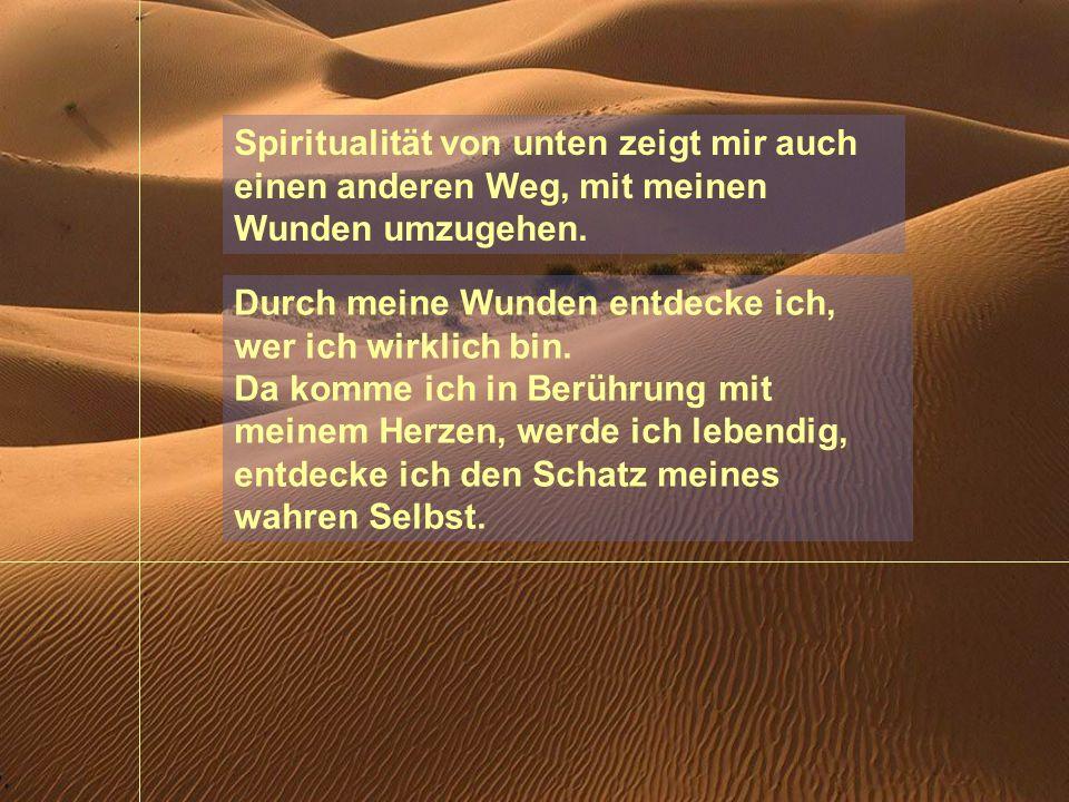 Spiritualität von unten zeigt mir auch einen anderen Weg, mit meinen Wunden umzugehen.
