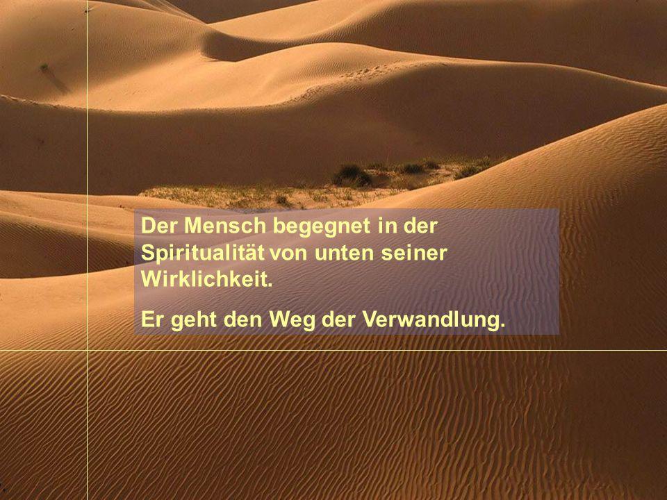 Der Mensch begegnet in der Spiritualität von unten seiner Wirklichkeit.