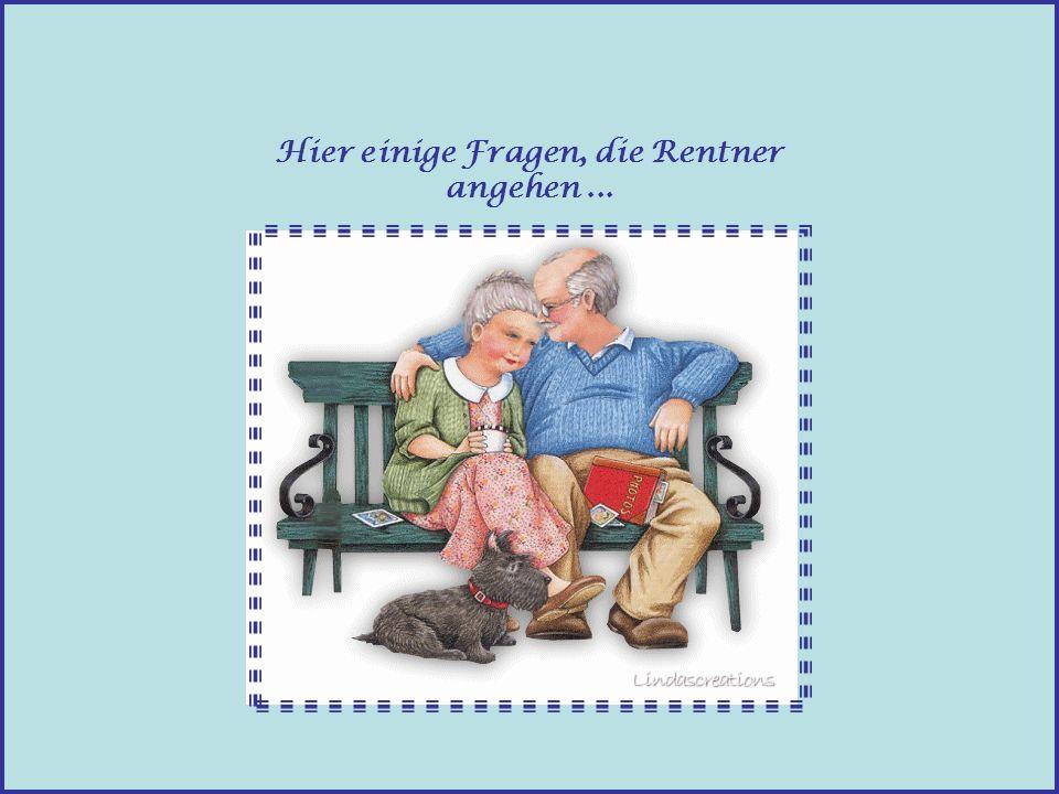 Hier einige Fragen, die Rentner angehen ...