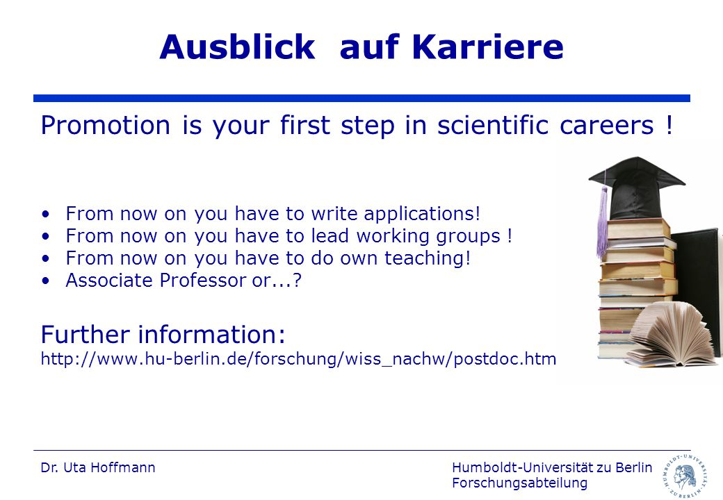 Ausblick auf Karriere Promotion is your first step in scientific careers ! From now on you have to write applications!