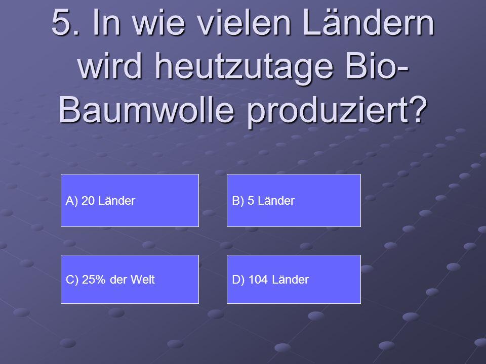 5. In wie vielen Ländern wird heutzutage Bio- Baumwolle produziert