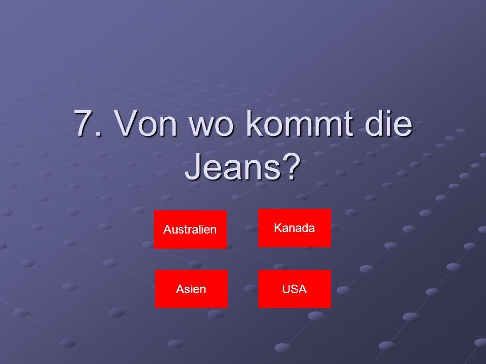 7. Von wo kommt die Jeans Australien Kanada Asien USA