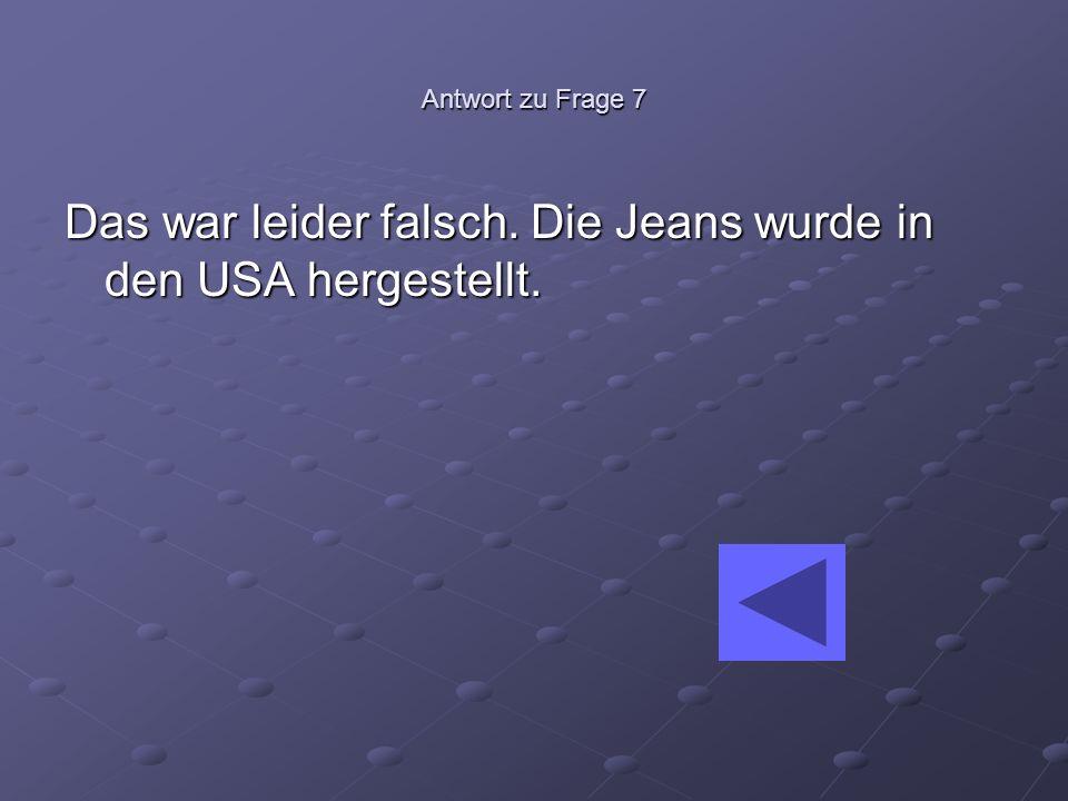 Das war leider falsch. Die Jeans wurde in den USA hergestellt.