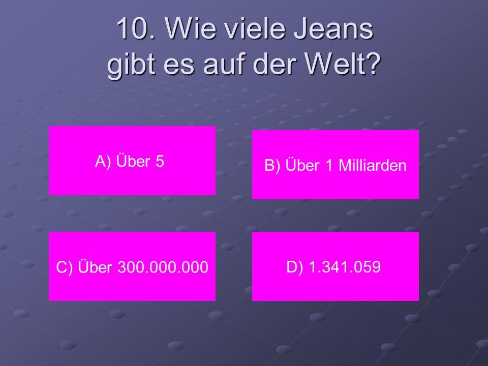 10. Wie viele Jeans gibt es auf der Welt