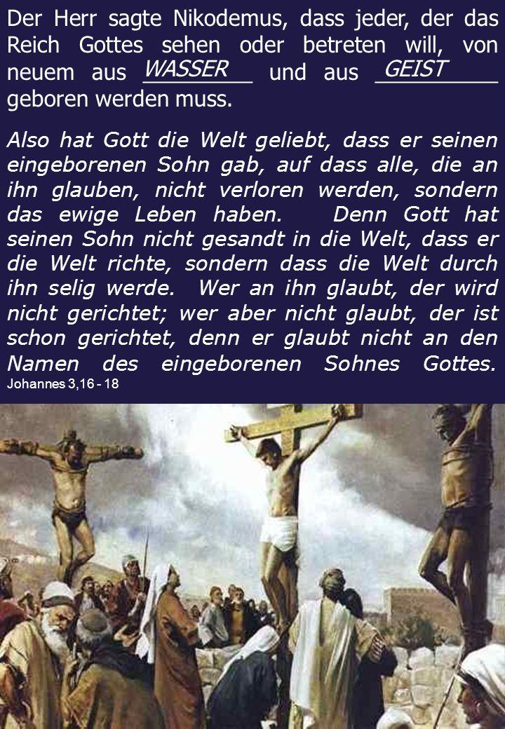 Der Herr sagte Nikodemus, dass jeder, der das Reich Gottes sehen oder betreten will, von neuem aus _________ und aus __________ geboren werden muss.