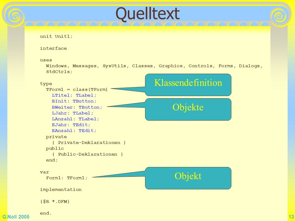 Quelltext Klassendefinition Objekte Objekt unit Unit1; interface uses