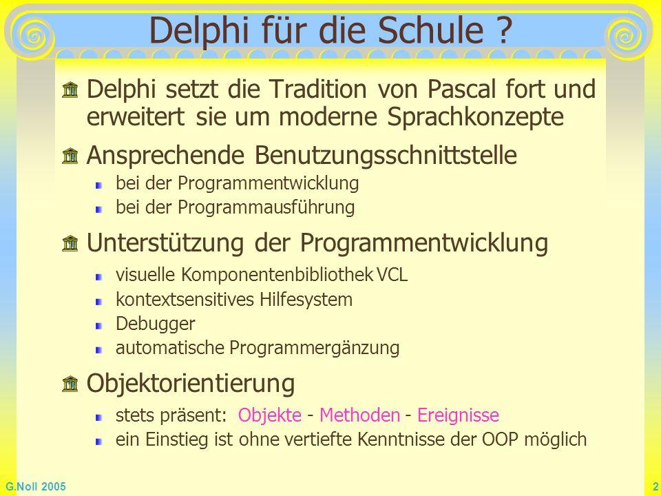 Delphi für die Schule Delphi setzt die Tradition von Pascal fort und erweitert sie um moderne Sprachkonzepte.