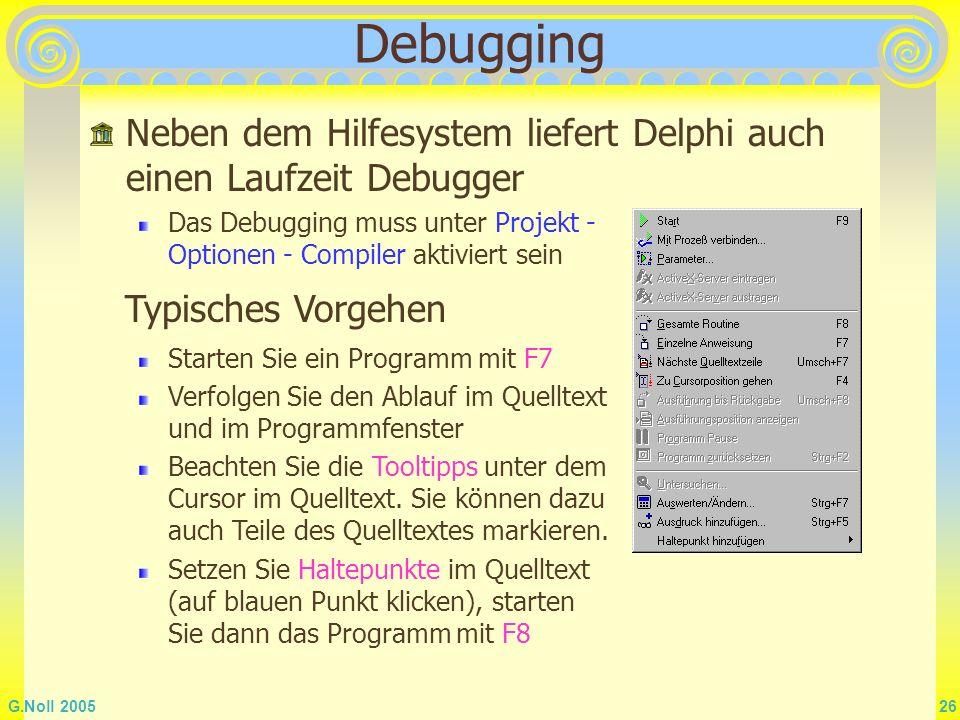 Debugging Neben dem Hilfesystem liefert Delphi auch einen Laufzeit Debugger. Das Debugging muss unter Projekt - Optionen - Compiler aktiviert sein.