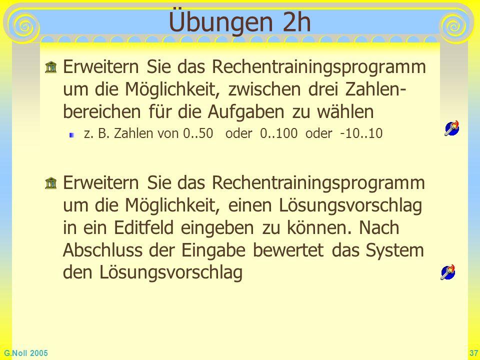 Übungen 2h Erweitern Sie das Rechentrainingsprogramm um die Möglichkeit, zwischen drei Zahlen-bereichen für die Aufgaben zu wählen.