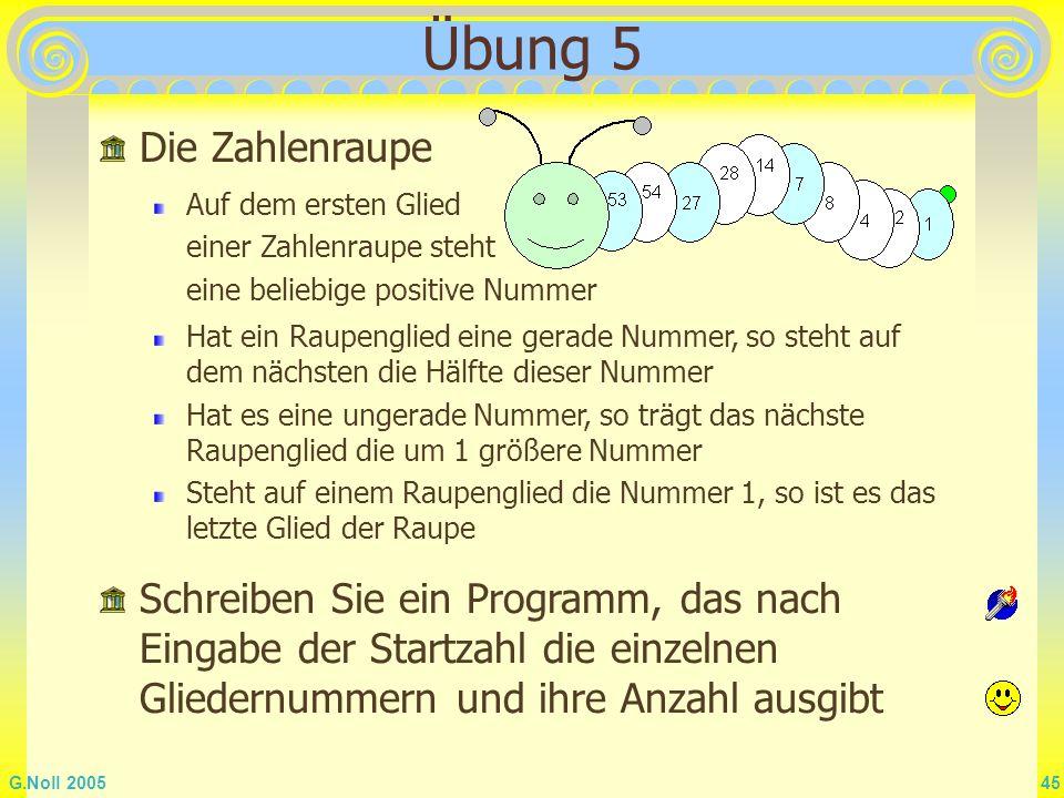 Übung 5 Die Zahlenraupe. Auf dem ersten Glied einer Zahlenraupe steht eine beliebige positive Nummer.