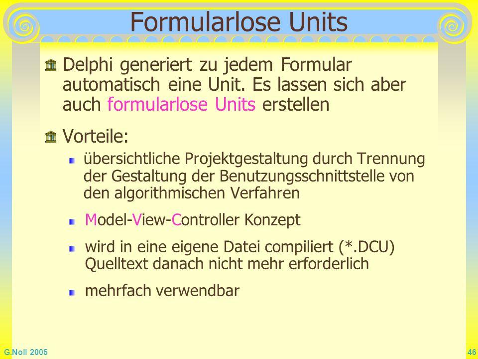 Formularlose Units Delphi generiert zu jedem Formular automatisch eine Unit. Es lassen sich aber auch formularlose Units erstellen.