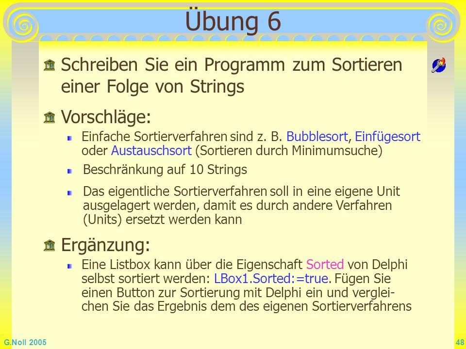 Übung 6 Schreiben Sie ein Programm zum Sortieren einer Folge von Strings. Vorschläge: