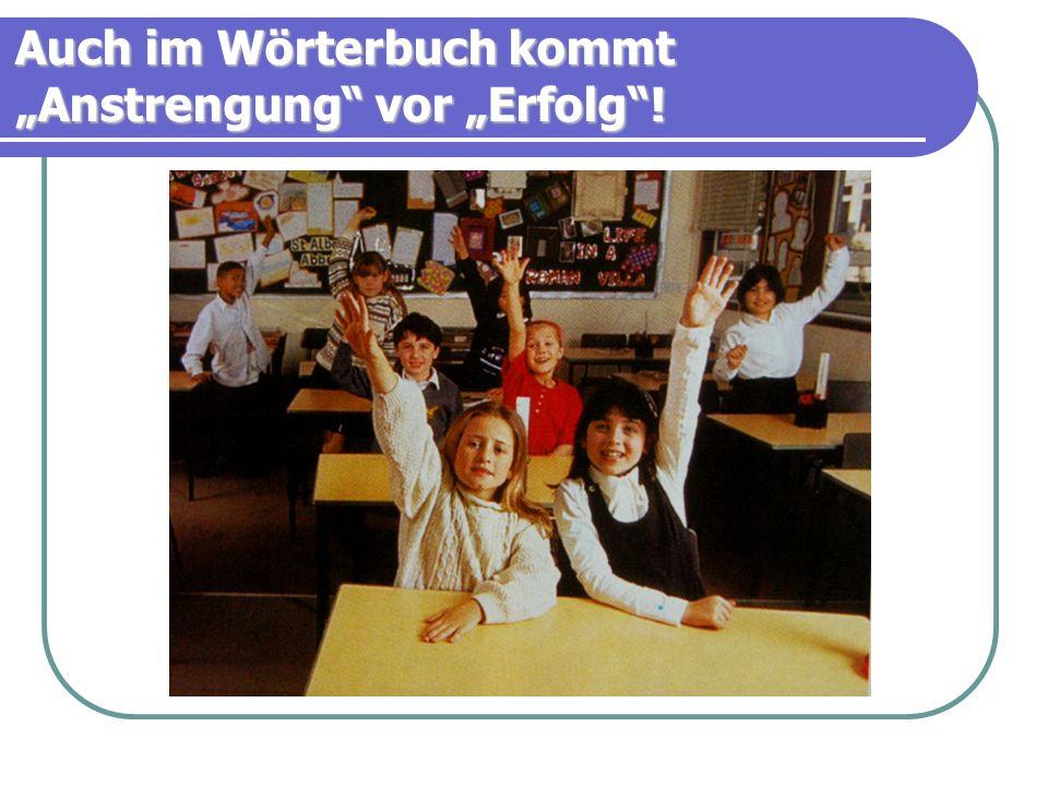 """Auch im Wörterbuch kommt """"Anstrengung vor """"Erfolg !"""