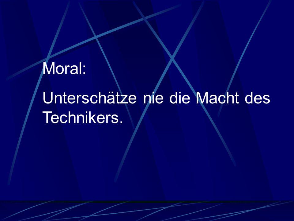 Moral: Unterschätze nie die Macht des Technikers.