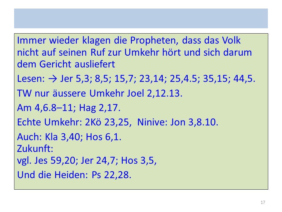 Immer wieder klagen die Propheten, dass das Volk nicht auf seinen Ruf zur Umkehr hört und sich darum dem Gericht ausliefert Lesen: → Jer 5,3; 8,5; 15,7; 23,14; 25,4.5; 35,15; 44,5.