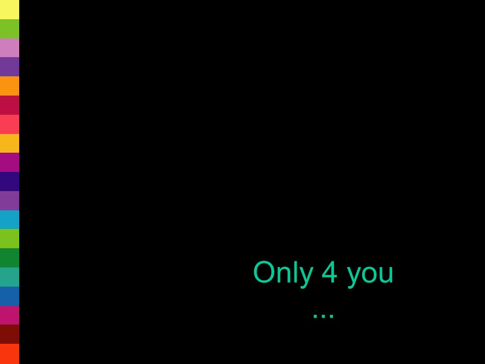 Only 4 you ...