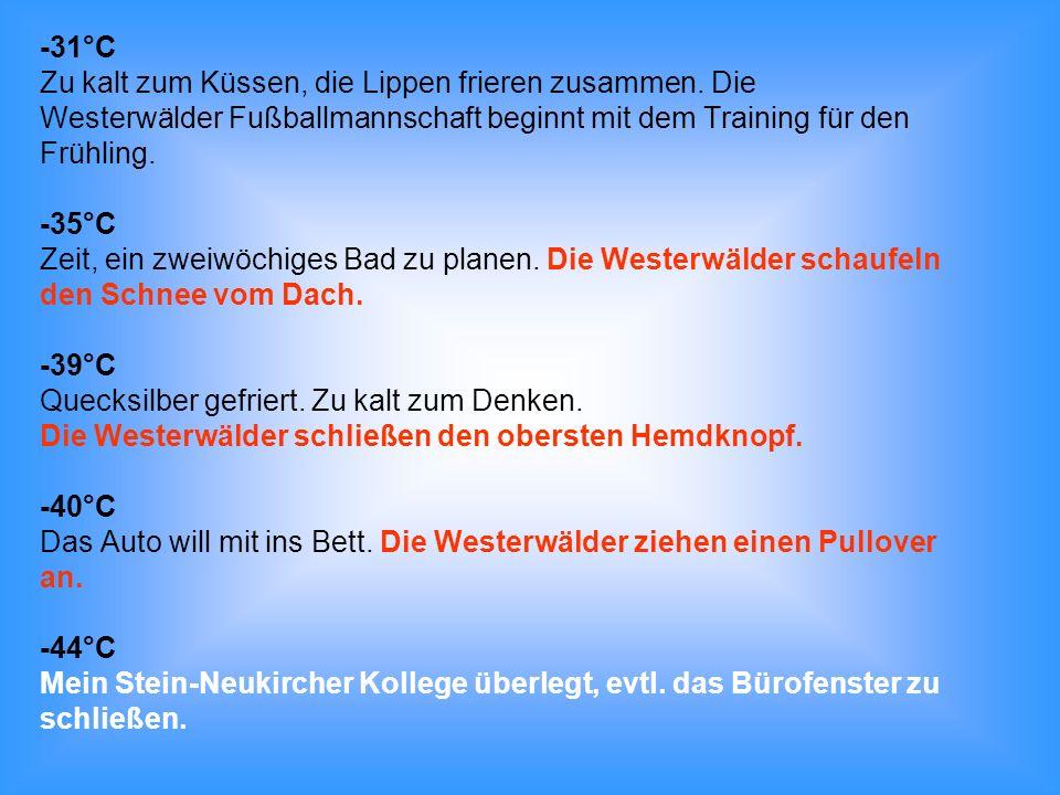 -31°C Zu kalt zum Küssen, die Lippen frieren zusammen. Die. Westerwälder Fußballmannschaft beginnt mit dem Training für den.