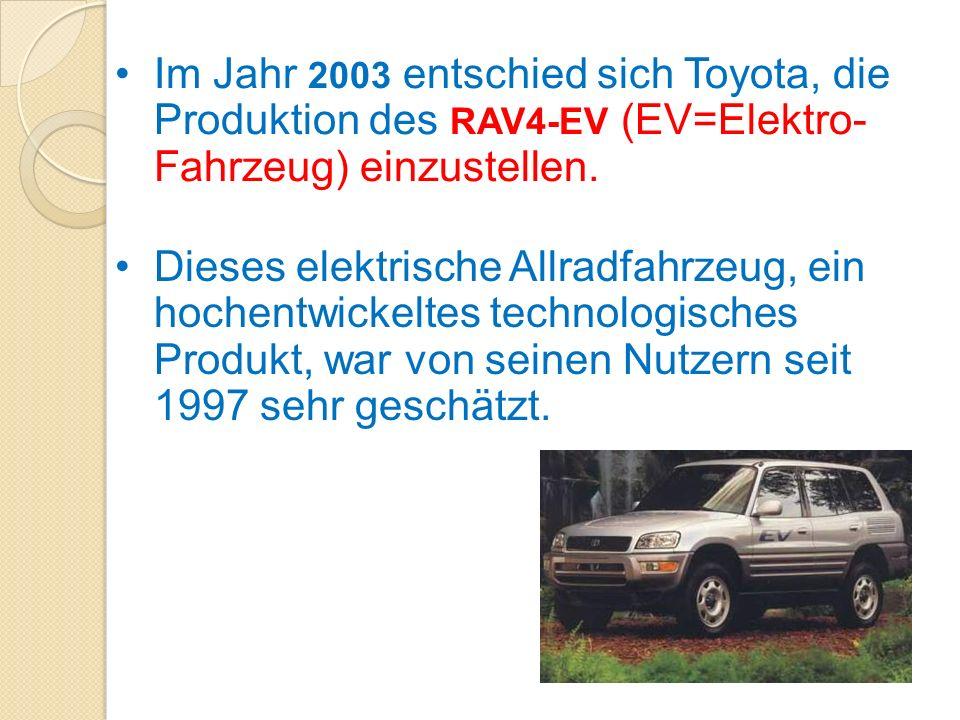 Im Jahr 2003 entschied sich Toyota, die Produktion des RAV4-EV (EV=Elektro-Fahrzeug) einzustellen.