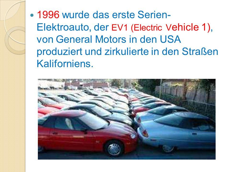 1996 wurde das erste Serien- Elektroauto, der EV1 (Electric Vehicle 1), von General Motors in den USA produziert und zirkulierte in den Straßen Kaliforniens.