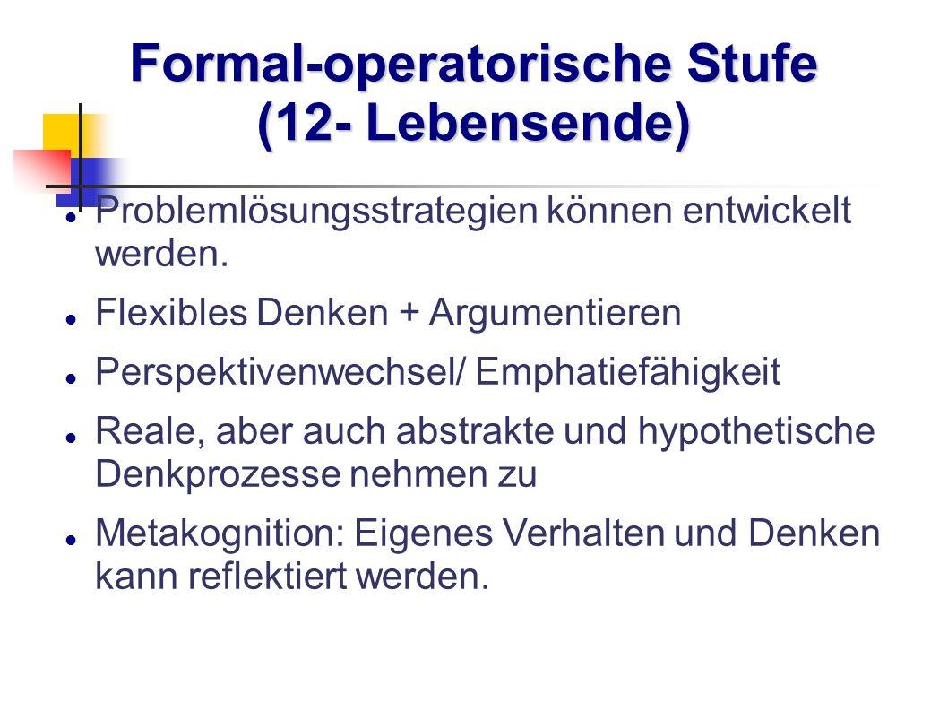 Formal-operatorische Stufe (12- Lebensende)