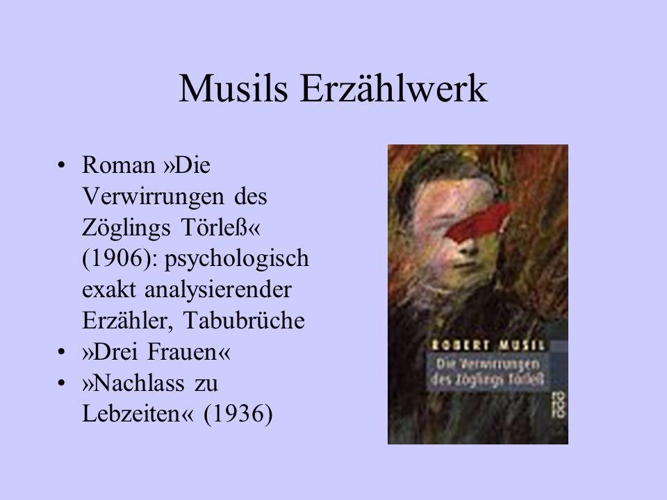 Musils Erzählwerk Roman »Die Verwirrungen des Zöglings Törleß« (1906): psychologisch exakt analysierender Erzähler, Tabubrüche.