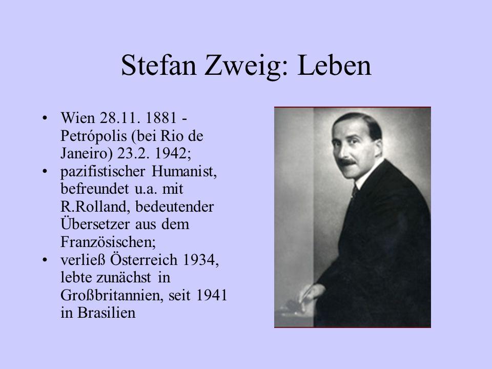 Stefan Zweig: Leben Wien 28.11. 1881 -Petrópolis (bei Rio de Janeiro) 23.2. 1942;