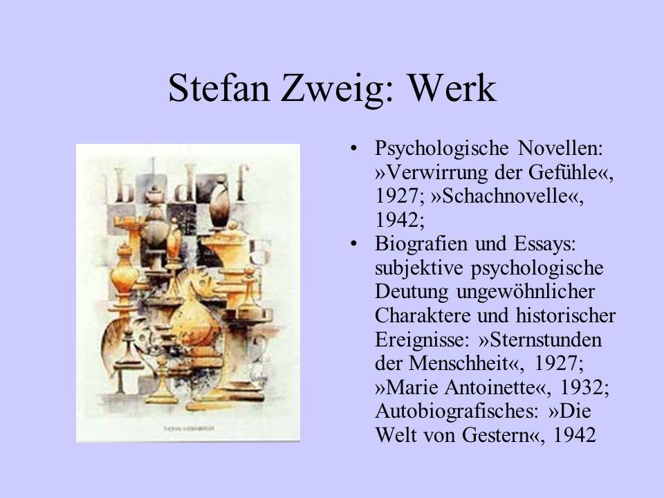 Stefan Zweig: Werk Psychologische Novellen: »Verwirrung der Gefühle«, 1927; »Schachnovelle«, 1942;