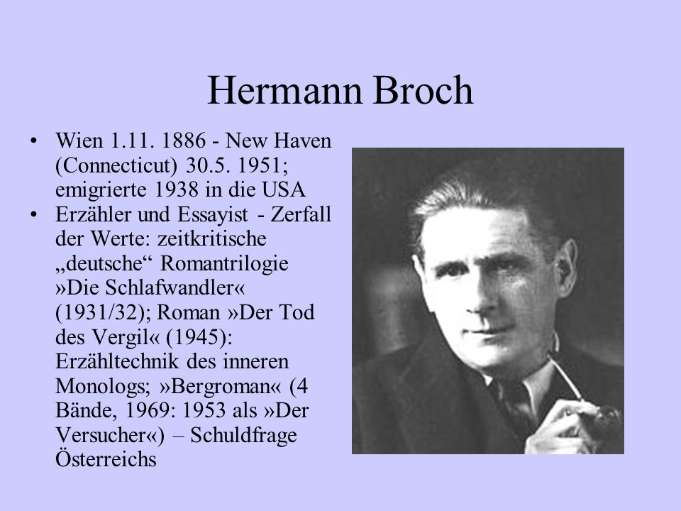 Hermann BrochWien 1.11. 1886 - New Haven (Connecticut) 30.5. 1951; emigrierte 1938 in die USA.