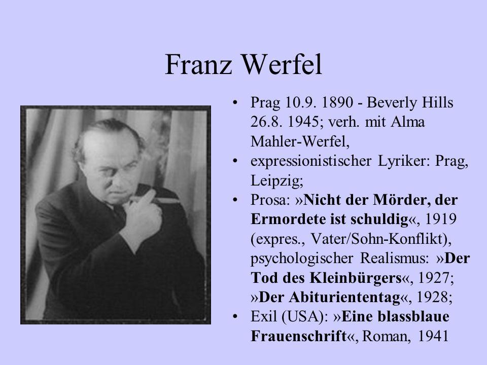 Franz Werfel Prag 10.9. 1890 - Beverly Hills 26.8. 1945; verh. mit Alma Mahler-Werfel, expressionistischer Lyriker: Prag, Leipzig;