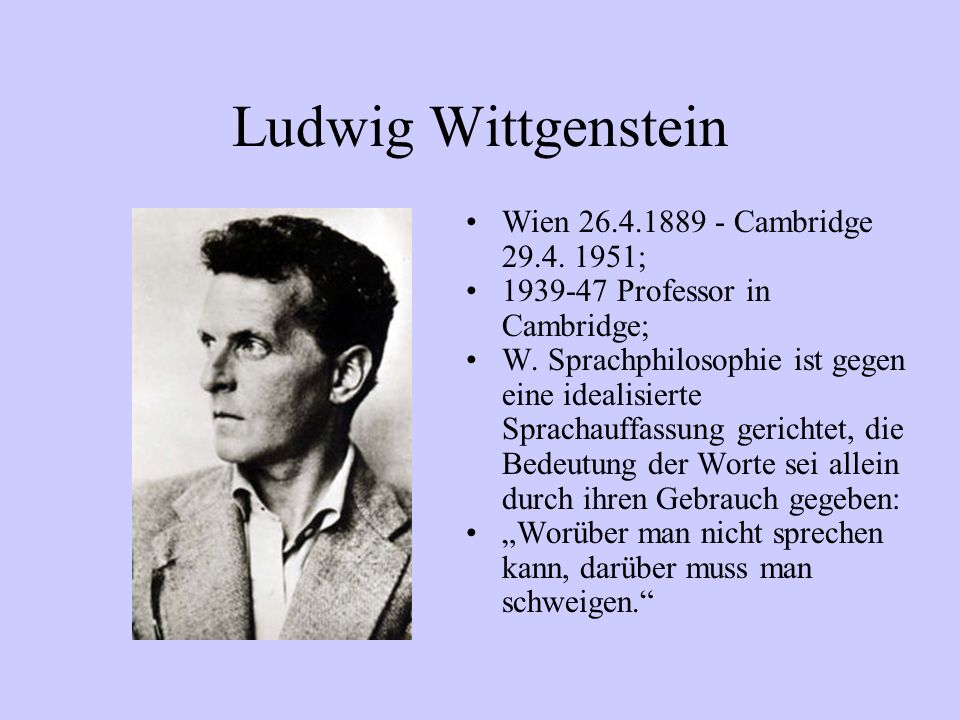 Ludwig Wittgenstein Wien 26.4.1889 - Cambridge 29.4. 1951;