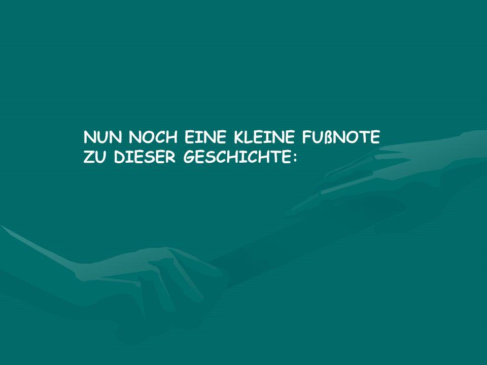 NUN NOCH EINE KLEINE FUßNOTE ZU DIESER GESCHICHTE: