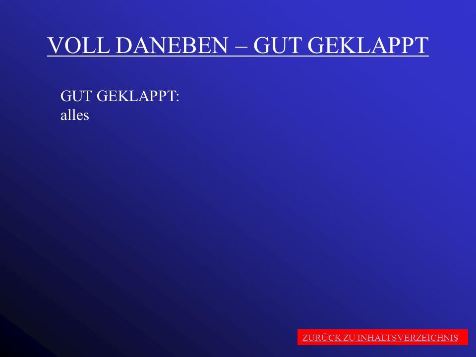 VOLL DANEBEN – GUT GEKLAPPT
